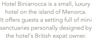 Hotel Biniarrocca is small, luxury hotel on the island of Menorca. 