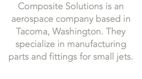 Composite Solutions is an aerospace company based in Tacoma, Washington. They specialize in manufacturing 